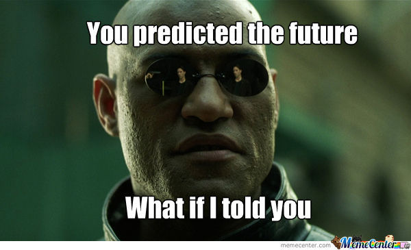 what-if-i-told-you-you-predicted-the-future_o_1194832.jpg